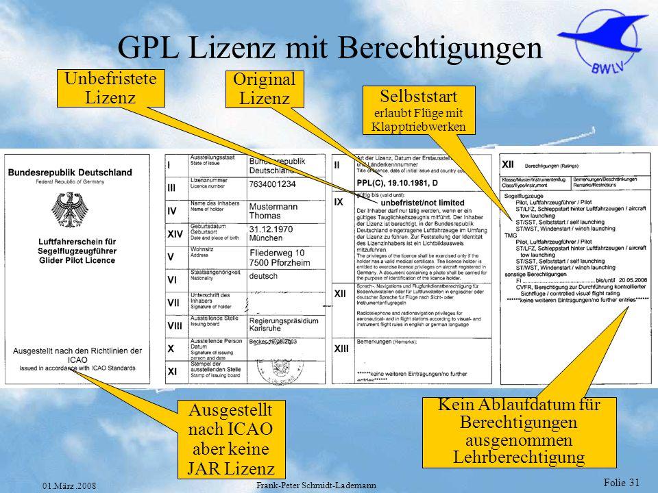 Folie 31 01.März.2008 Frank-Peter Schmidt-Lademann GPL Lizenz mit Berechtigungen Unbefristete Lizenz Original Lizenz Selbststart erlaubt Flüge mit Kla