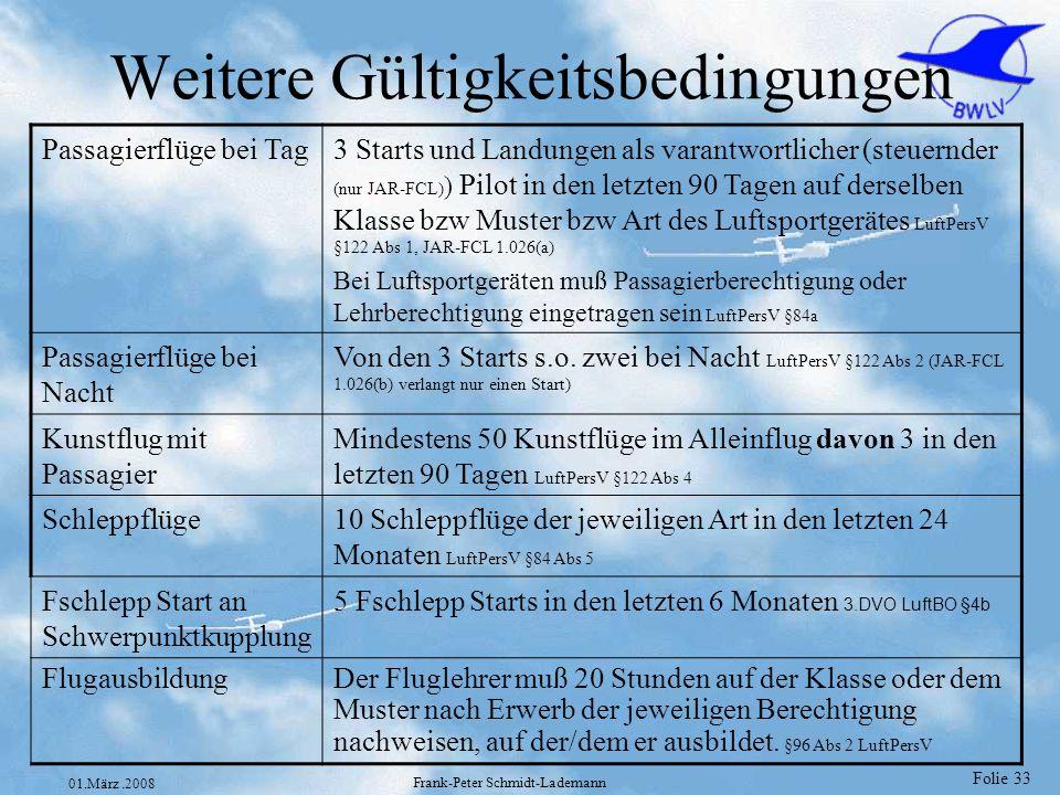 Folie 33 01.März.2008 Frank-Peter Schmidt-Lademann Weitere Gültigkeitsbedingungen Passagierflüge bei Tag3 Starts und Landungen als varantwortlicher (s