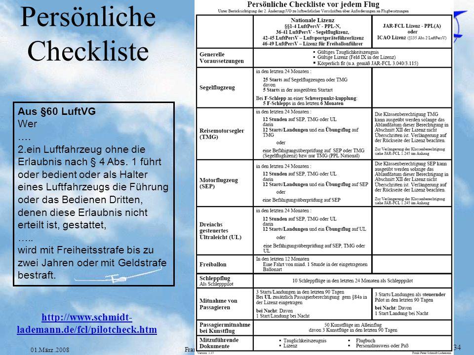 Folie 34 01.März.2008 Frank-Peter Schmidt-Lademann Persönliche Checkliste http://www.schmidt- lademann.de/fcl/pilotcheck.htm Aus §60 LuftVG Wer …. 2.e