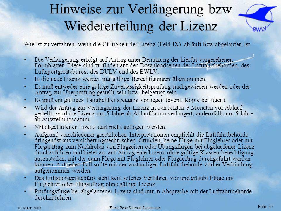 Folie 38 01.März.2008 Frank-Peter Schmidt-Lademann Formblätter zur Verlängerung der Lizenz Verlängerung einer PPL JAR-FCL bzw PPL ICAO Lizenz http://ausbildung.bwlv.de/downloads/lic-verl_jar-fcl.pdf http://ausbildung.bwlv.de/downloads/lic-verl_jar-fcl.pdf Verlängerung einer PPL-National Lizenz http://ausbildung.bwlv.de/downloads/lic-verl_ppln.pdf http://ausbildung.bwlv.de/downloads/lic-verl_ppln.pdf Verlängerung einer UL Lizenz DAeC http://www.daec.de/ul/downfiles/AntragaufVerlaengerung06.pdf http://www.daec.de/ul/downfiles/AntragaufVerlaengerung06.pdf Verlängerung einer UL Lizenz DULV http://www.dulv.de/med/docs/antrag_verlaen_20071016.pdf.pdf http://www.dulv.de/med/docs/antrag_verlaen_20071016.pdf.pdf