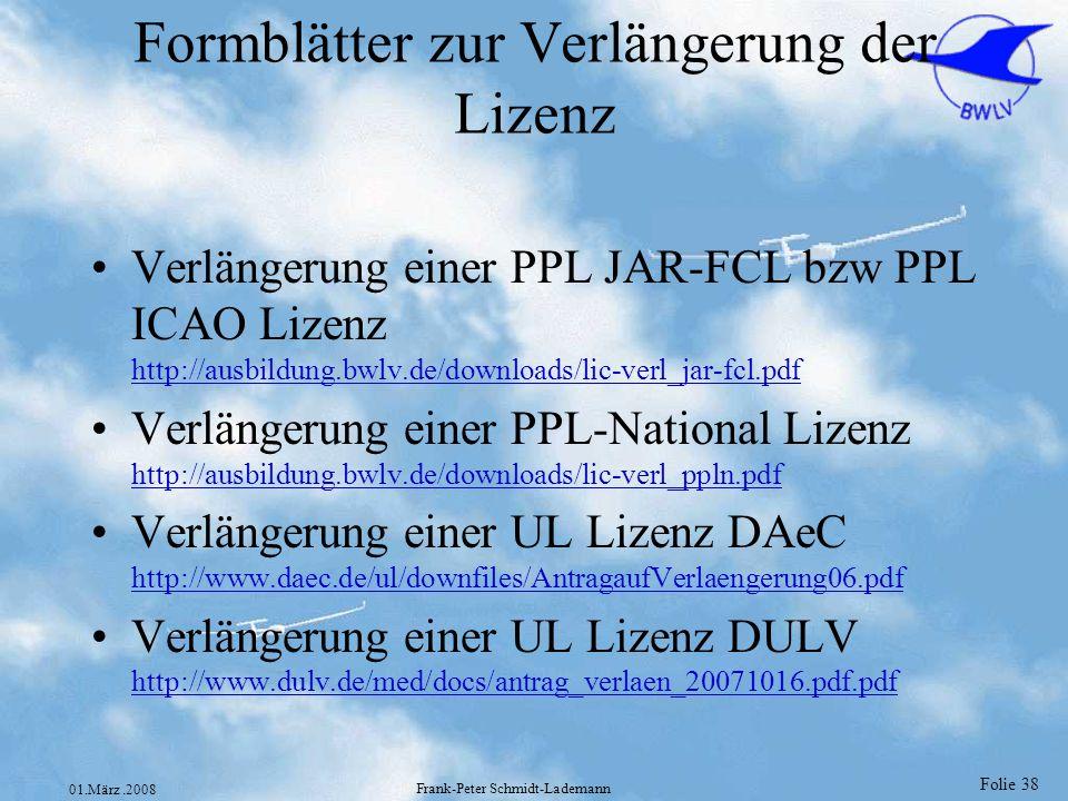 Folie 39 01.März.2008 Frank-Peter Schmidt-Lademann Internet Links Luftfahrt Bundes Amt (JAR-FCL Texte, Anhänge zur DV) http://www.lba.de/http://www.lba.de/ -> Fachthemen -> Luftfahrtpersonal JAA – JAR Texte (englisches orginal) http://www.jaa.nl DAeC Informationen zur neuen LuftPersV http://www.daec.de/ EASA http://www.easa.eu.int/ Aktuelle Version dieser Präsentation http://www.schmidt-lademann.de/fcl/jar.htm
