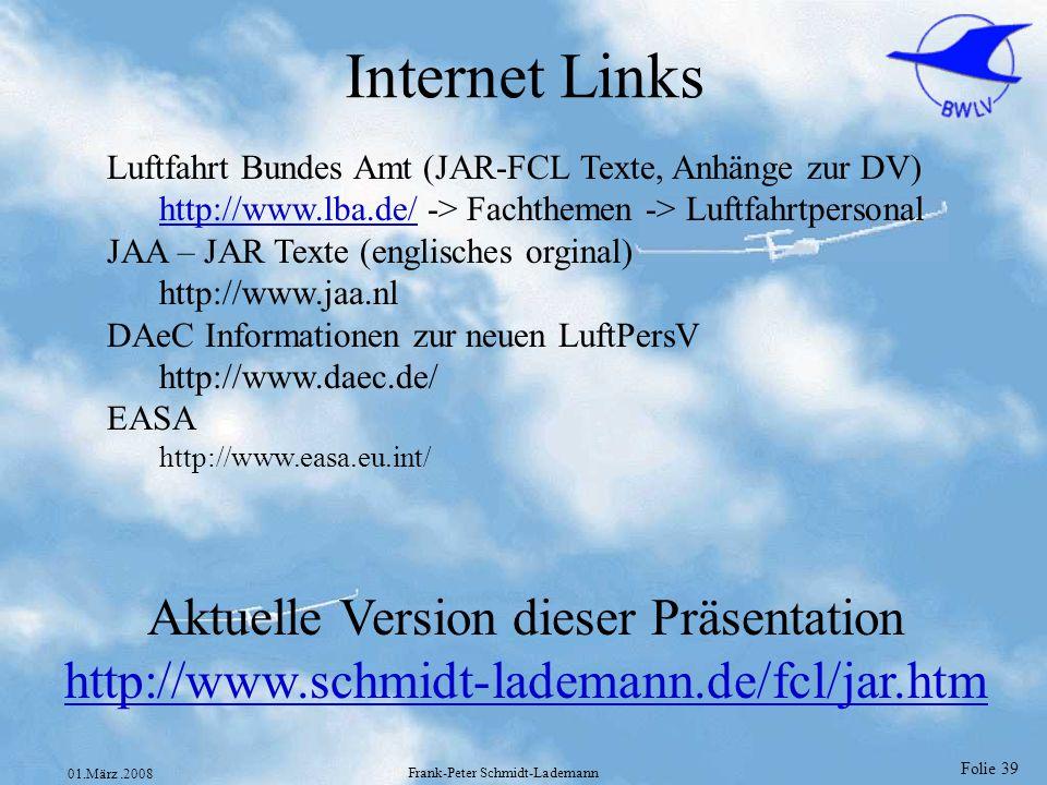 Folie 39 01.März.2008 Frank-Peter Schmidt-Lademann Internet Links Luftfahrt Bundes Amt (JAR-FCL Texte, Anhänge zur DV) http://www.lba.de/http://www.lb