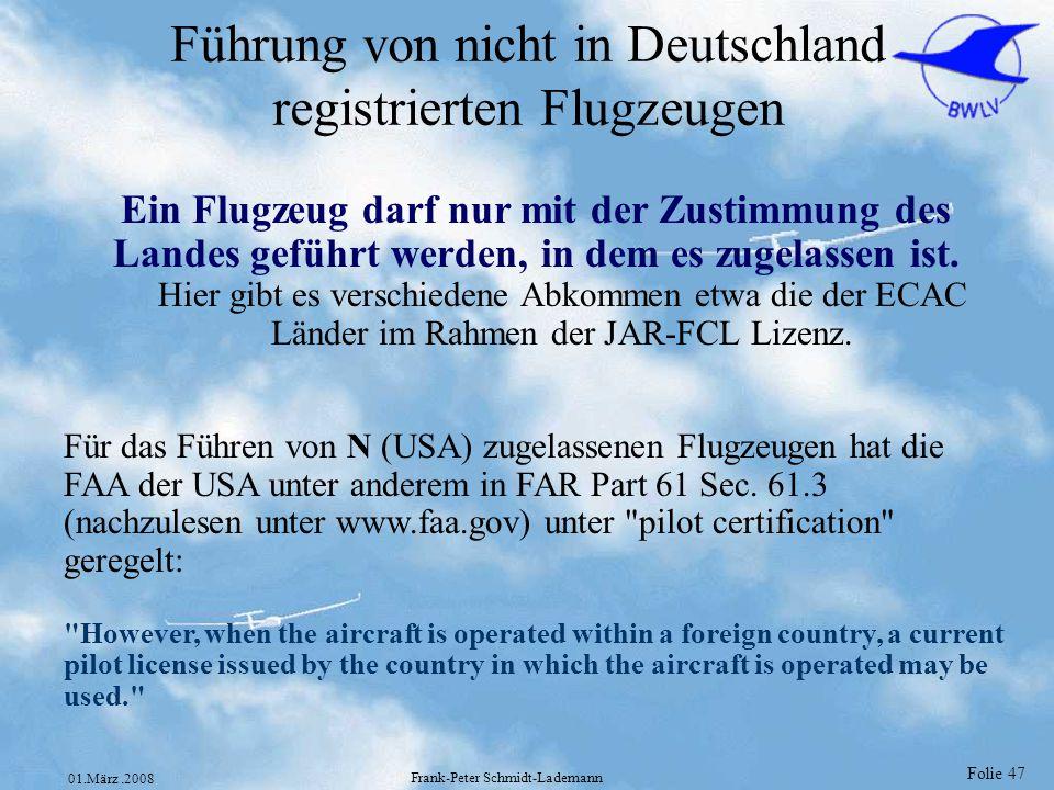 Folie 47 01.März.2008 Frank-Peter Schmidt-Lademann Ein Flugzeug darf nur mit der Zustimmung des Landes geführt werden, in dem es zugelassen ist. Hier