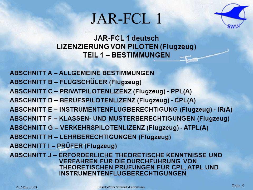 Folie 6 01.März.2008 Frank-Peter Schmidt-Lademann LuftPersV §1-5 Privatflugzeugführer (national) §6-35 weggefallen (früher CPL/ATPL/ Hubschrauberführer) §36-41 Segelflugzeugführer §42-45 Luftsportgeräteführer §46-49 Freiballonführer §50-53 Luftschifführer §54-61 weggefallen (Flugnavigatoren, Flugingenieure) §66-76,78-80 weggefallen (Muster-, Instrumentenberechtigung) §81-86 Kunstflug-, Schlepp-, Wolkenflugberechtigun g usw §82,83 CVFR- und Nachtflugberechtigung §88-96 Lehrberechtigungen §104-116 sonstiges Luftfahrtpersonal §117-133 Gemeinsame Vorschriften (Alleinflüge, Nachweise, Prüfungen, zuständige Stellen, Sprechfunk)