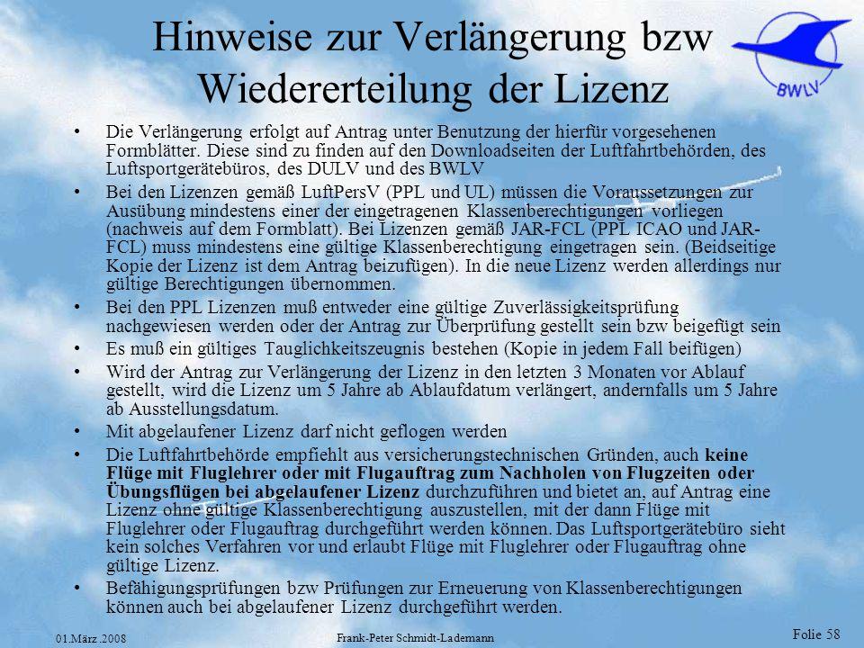 Folie 58 01.März.2008 Frank-Peter Schmidt-Lademann Hinweise zur Verlängerung bzw Wiedererteilung der Lizenz Die Verlängerung erfolgt auf Antrag unter