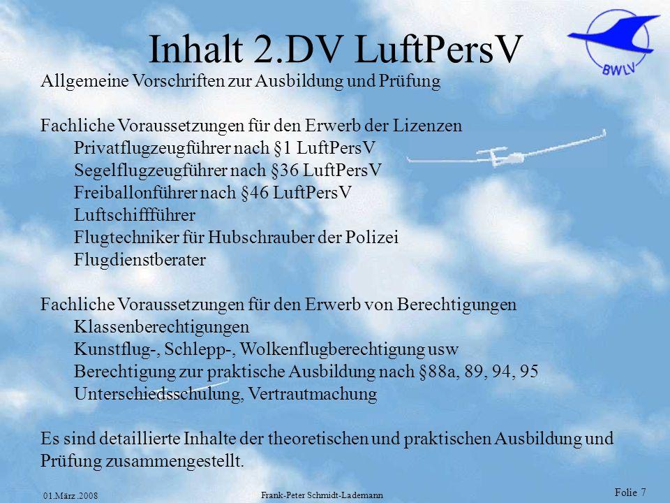 Folie 8 01.März.2008 Frank-Peter Schmidt-Lademann EASA European Aviation Safety Agency Mit der Verabschiedung der Verordnung (EG) 1592/2002 haben der EU-Ministerrat und das EU-Parlament im Juli 2002 beschlossen, die Autorität für die Luftfahrt auf die EU zu übertragen.