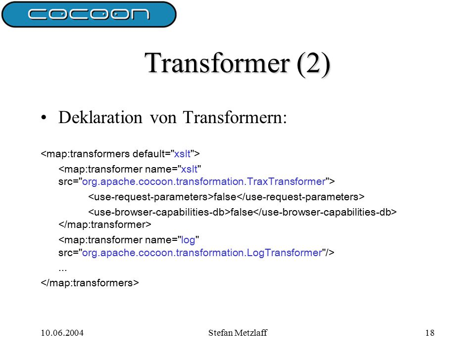 10.06.2004Stefan Metzlaff18 Transformer (2) Deklaration von Transformern: false...