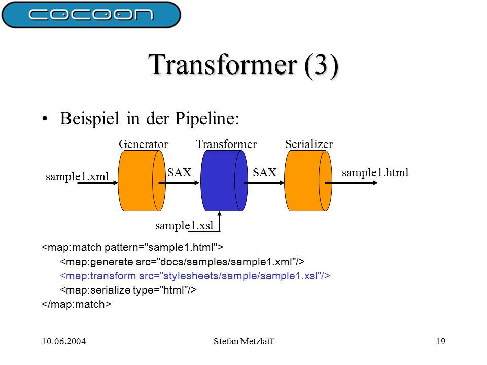 10.06.2004Stefan Metzlaff19 Transformer (3) Beispiel in der Pipeline: SAX sample1.html sample1.xsl sample1.xml GeneratorTransformerSerializer