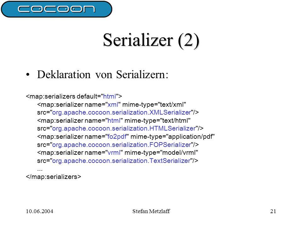 10.06.2004Stefan Metzlaff21 Serializer (2) Deklaration von Serializern:...
