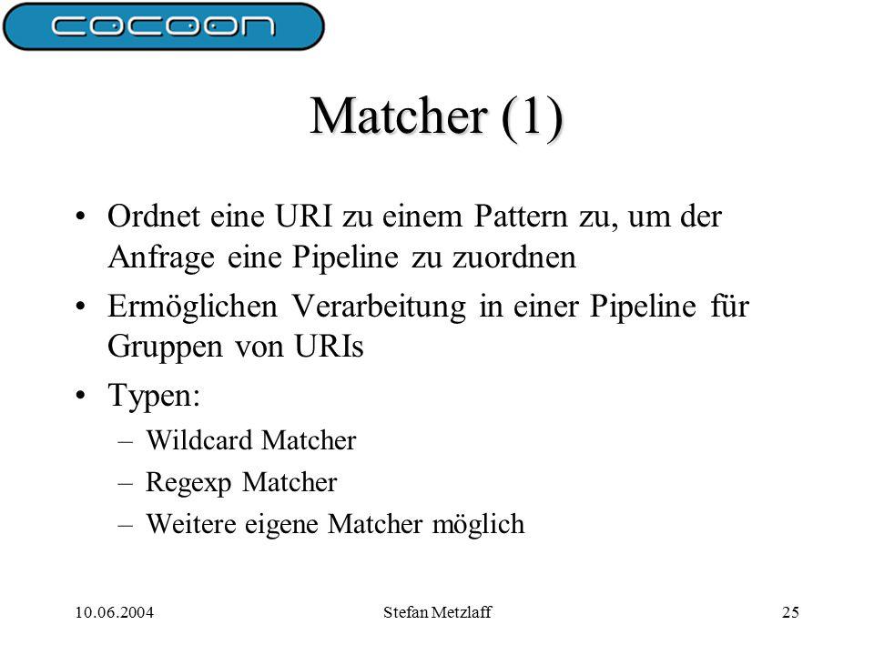 10.06.2004Stefan Metzlaff25 Matcher (1) Ordnet eine URI zu einem Pattern zu, um der Anfrage eine Pipeline zu zuordnen Ermöglichen Verarbeitung in einer Pipeline für Gruppen von URIs Typen: –Wildcard Matcher –Regexp Matcher –Weitere eigene Matcher möglich