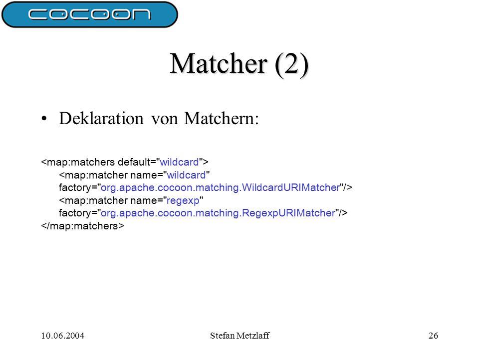 10.06.2004Stefan Metzlaff26 Matcher (2) Deklaration von Matchern: