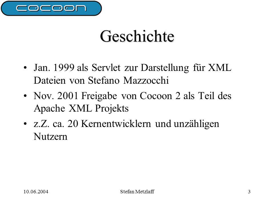 10.06.2004Stefan Metzlaff14 Generator (1) Erste Komponente in einer Pipeline Erzeugt XML Stream Nutzen Cache zur Performancesteigerung Typen von Generatoren –Datei Generator –Verzeichnis Generator –XSP Generator –JSP Generator –...