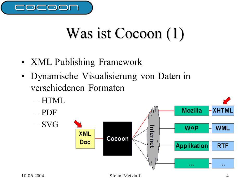 10.06.2004Stefan Metzlaff4 Was ist Cocoon (1) XML Publishing Framework Dynamische Visualisierung von Daten in verschiedenen Formaten –HTML –PDF –SVG