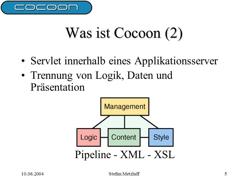 10.06.2004Stefan Metzlaff5 Was ist Cocoon (2) Servlet innerhalb eines Applikationsserver Trennung von Logik, Daten und Präsentation Pipeline - XML - XSL