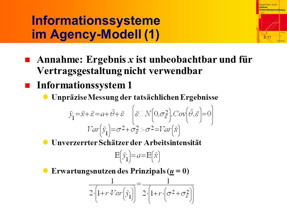 4.11 Informationssysteme im Agency-Modell (1) n Annahme: Ergebnis x ist unbeobachtbar und für Vertragsgestaltung nicht verwendbar n Informationssystem 1 Unpräzise Messung der tatsächlichen Ergebnisse Unverzerrter Schätzer der Arbeitsintensität Erwartungsnutzen des Prinzipals (u = 0)