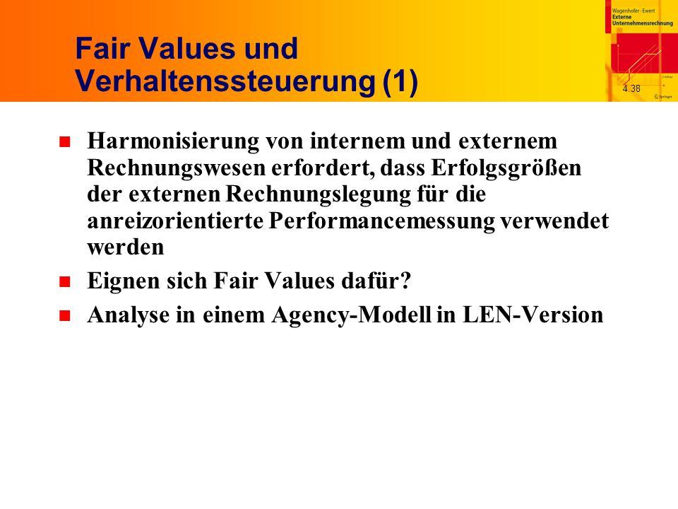 4.38 Fair Values und Verhaltenssteuerung (1) n Harmonisierung von internem und externem Rechnungswesen erfordert, dass Erfolgsgrößen der externen Rechnungslegung für die anreizorientierte Performancemessung verwendet werden n Eignen sich Fair Values dafür.