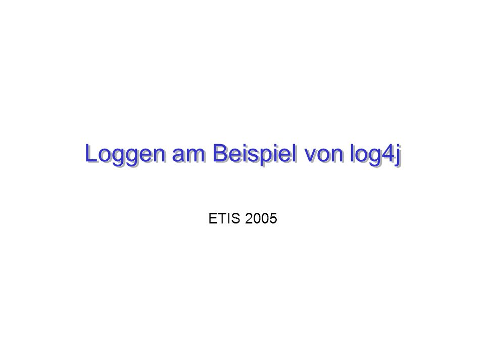 ETIS 2005 Nadine FröhlichLog4J2 Gliederung Motivation Logging Hauptbestandteile –Logger –Appender –Layout Konfiguration Log4j vs.