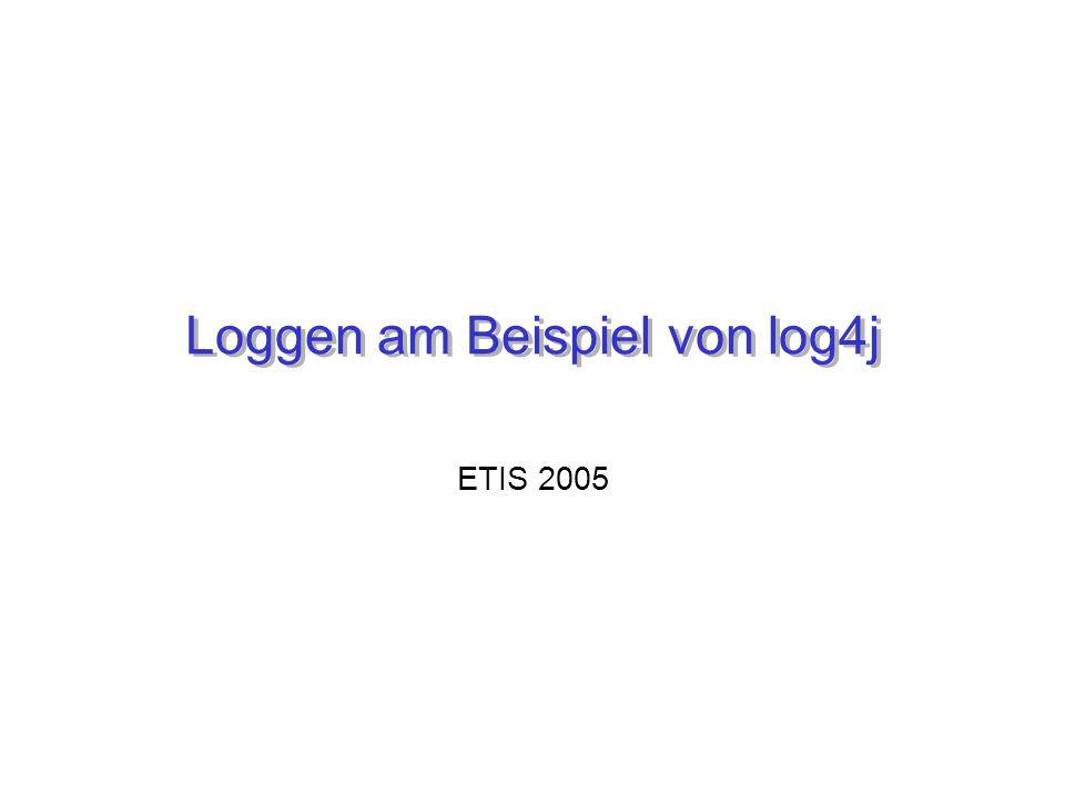 Loggen am Beispiel von log4j ETIS 2005