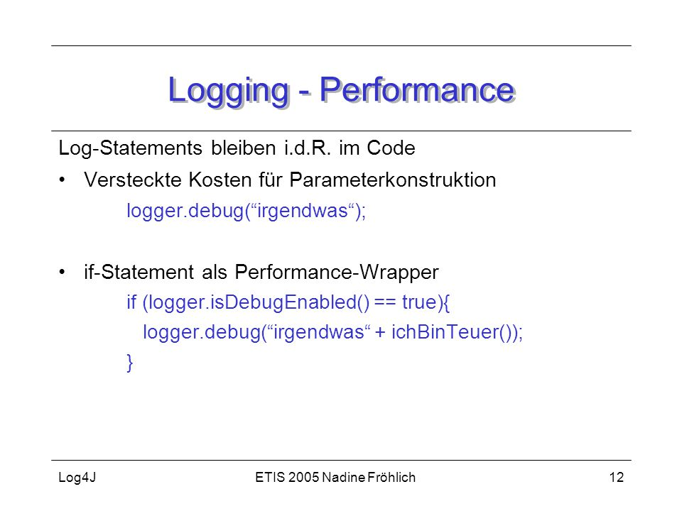 ETIS 2005 Nadine FröhlichLog4J12 Logging - Performance Log-Statements bleiben i.d.R.