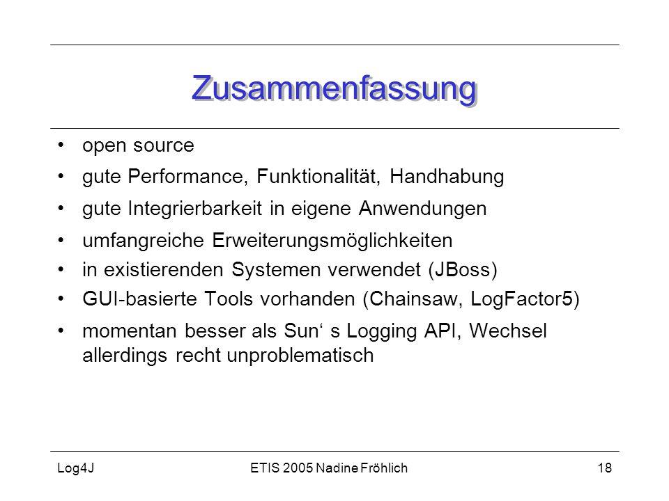 ETIS 2005 Nadine FröhlichLog4J18 Zusammenfassung open source gute Performance, Funktionalität, Handhabung gute Integrierbarkeit in eigene Anwendungen