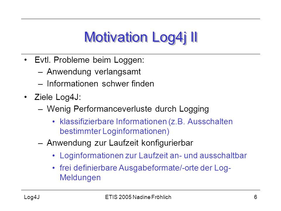 ETIS 2005 Nadine FröhlichLog4J6 Motivation Log4j II Evtl.