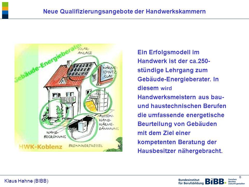 ® Klaus Hahne (BIBB) Ein Erfolgsmodell im Handwerk ist der ca.250- stündige Lehrgang zum Gebäude-Energieberater. In diesem wird Handwerksmeistern aus