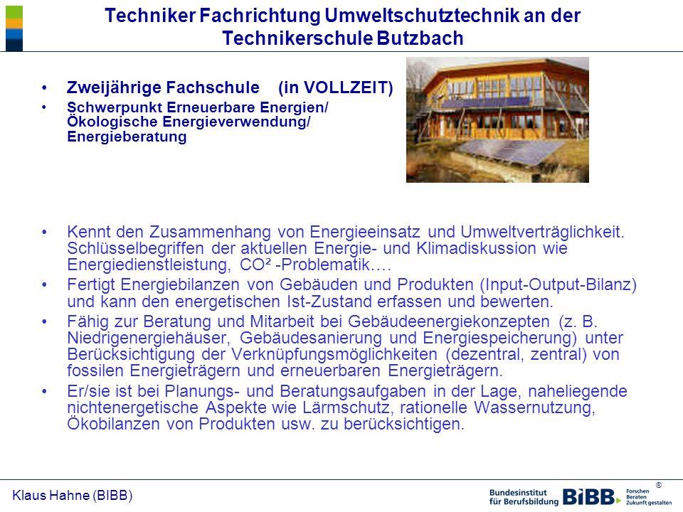 ® Klaus Hahne (BIBB) Techniker Fachrichtung Umweltschutztechnik an der Technikerschule Butzbach Zweijährige Fachschule (in VOLLZEIT) Schwerpunkt Erneu