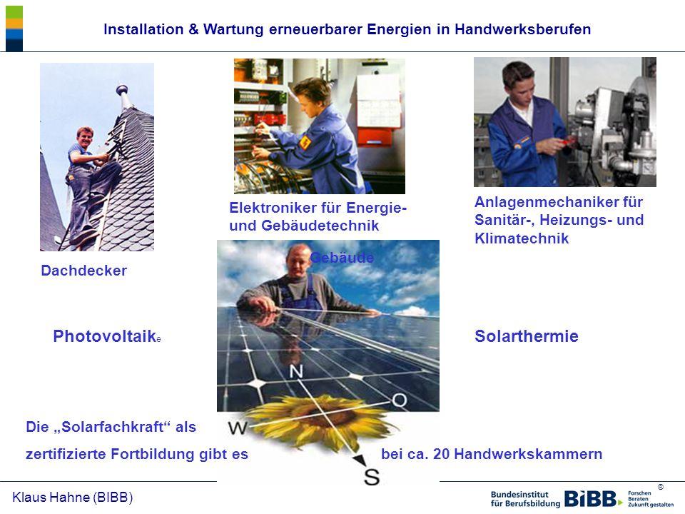 ® Klaus Hahne (BIBB) Dachdecker Anlagenmechaniker für Sanitär-, Heizungs- und Klimatechnik Elektroniker für Energie- und Gebäudetechnik SolarthermiePh