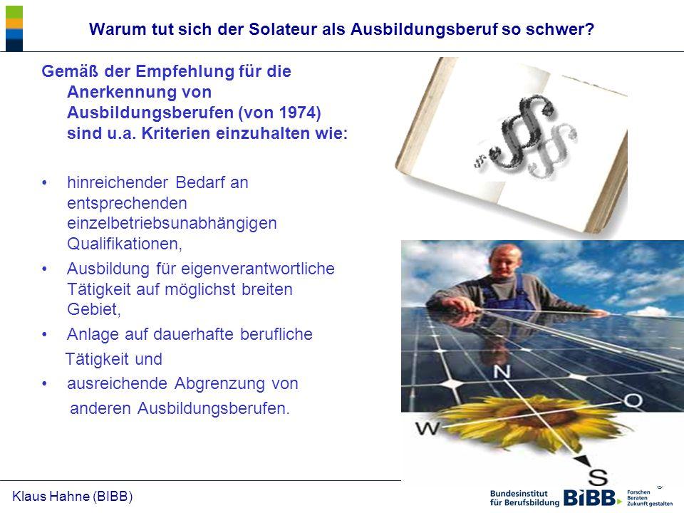 ® Klaus Hahne (BIBB) Warum tut sich der Solateur als Ausbildungsberuf so schwer? Gemäß der Empfehlung für die Anerkennung von Ausbildungsberufen (von