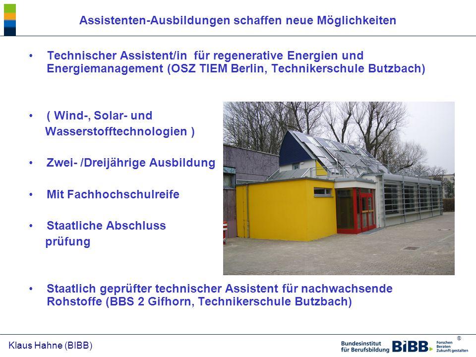 ® Klaus Hahne (BIBB) Assistenten-Ausbildungen schaffen neue Möglichkeiten Technischer Assistent/in für regenerative Energien und Energiemanagement (OS