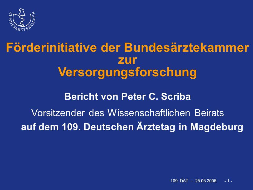 109. DÄT – 25.05.2006 - 1 - Bericht von Peter C. Scriba Vorsitzender des Wissenschaftlichen Beirats auf dem 109. Deutschen Ärztetag in Magdeburg Förde
