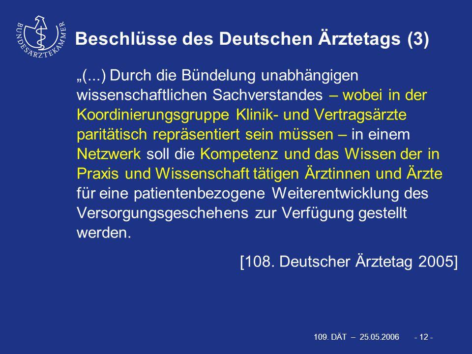 """109. DÄT – 25.05.2006 - 12 - """"(...) Durch die Bündelung unabhängigen wissenschaftlichen Sachverstandes – wobei in der Koordinierungsgruppe Klinik- und"""
