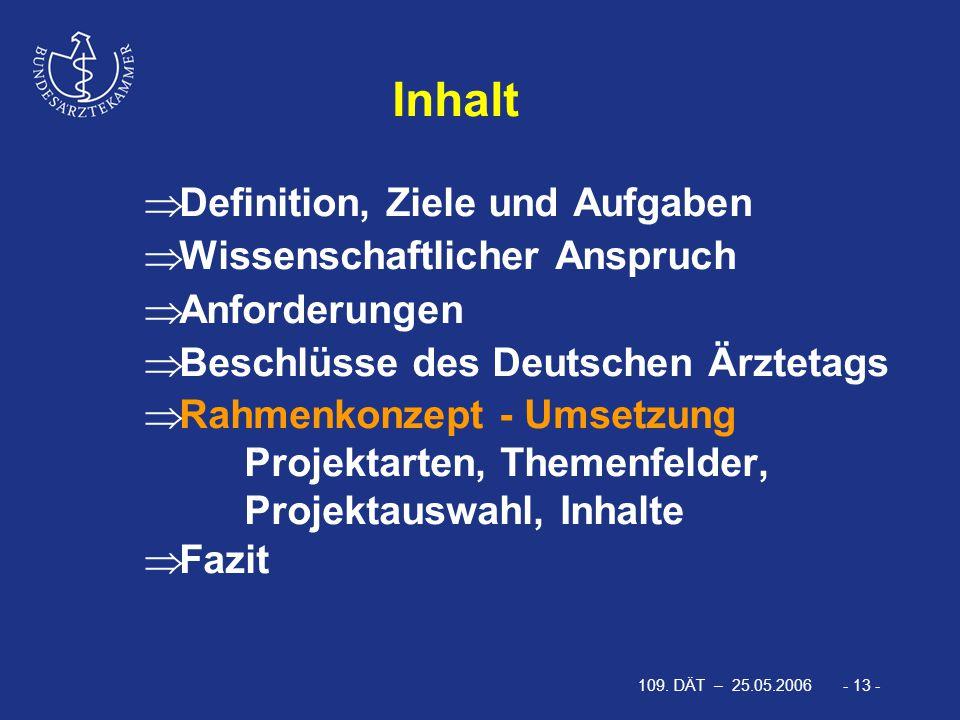109. DÄT – 25.05.2006 - 13 -  Definition, Ziele und Aufgaben  Wissenschaftlicher Anspruch  Anforderungen  Beschlüsse des Deutschen Ärztetags  Rah