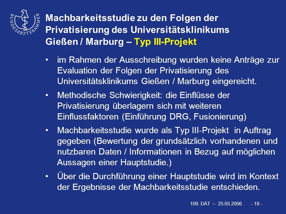 109. DÄT – 25.05.2006 - 18 - Machbarkeitsstudie zu den Folgen der Privatisierung des Universitätsklinikums Gießen / Marburg – Typ III-Projekt im Rahme