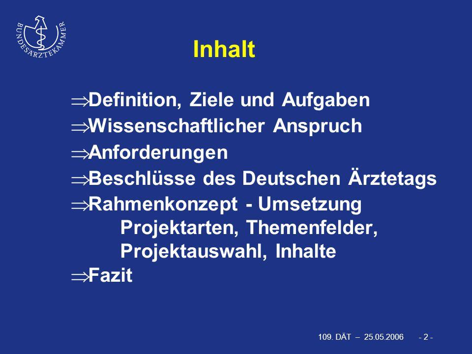 109. DÄT – 25.05.2006 - 2 -  Definition, Ziele und Aufgaben  Wissenschaftlicher Anspruch  Anforderungen  Beschlüsse des Deutschen Ärztetags  Rahm