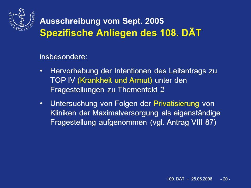 109. DÄT – 25.05.2006 - 20 - Ausschreibung vom Sept. 2005 Spezifische Anliegen des 108. DÄT insbesondere: Hervorhebung der Intentionen des Leitantrags