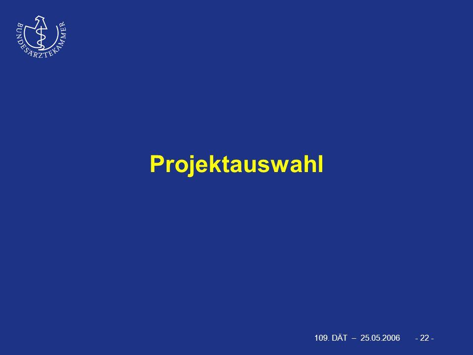 109. DÄT – 25.05.2006 - 22 - Projektauswahl