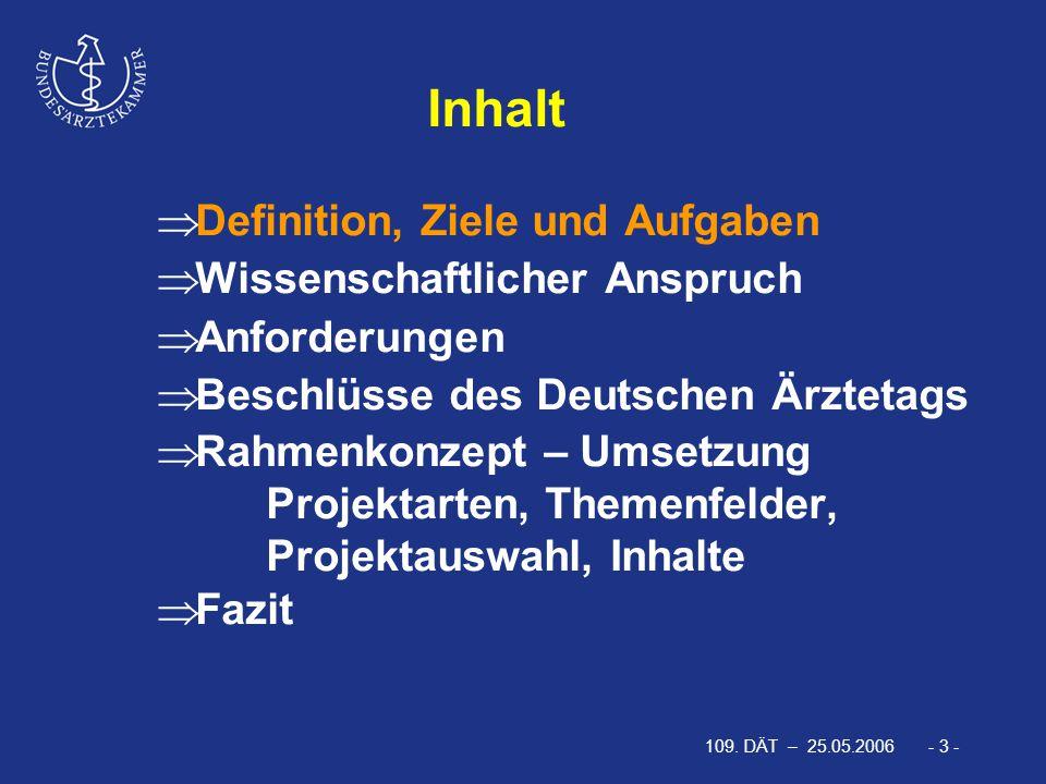 109. DÄT – 25.05.2006 - 3 -  Definition, Ziele und Aufgaben  Wissenschaftlicher Anspruch  Anforderungen  Beschlüsse des Deutschen Ärztetags  Rahm