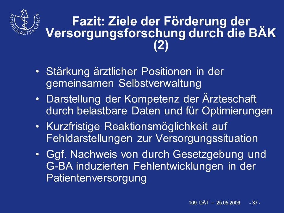 109. DÄT – 25.05.2006 - 37 - Stärkung ärztlicher Positionen in der gemeinsamen Selbstverwaltung Darstellung der Kompetenz der Ärzteschaft durch belast