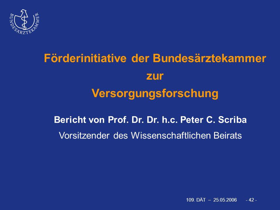109. DÄT – 25.05.2006 - 42 - Bericht von Prof. Dr. Dr. h.c. Peter C. Scriba Vorsitzender des Wissenschaftlichen Beirats Förderinitiative der Bundesärz