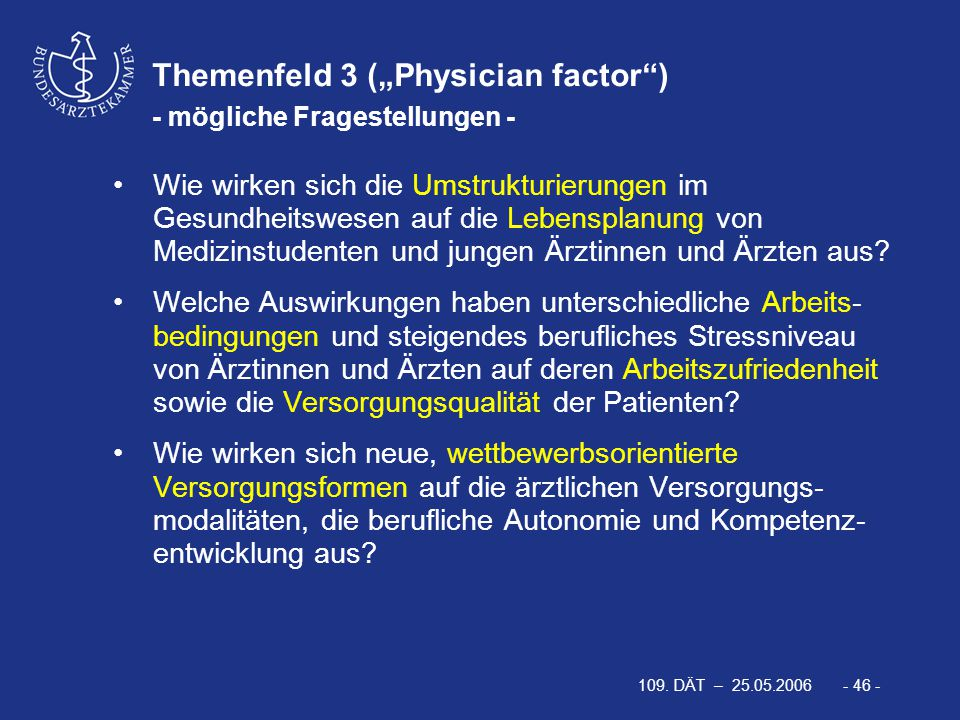 """109. DÄT – 25.05.2006 - 46 - Themenfeld 3 (""""Physician factor"""") - mögliche Fragestellungen - Wie wirken sich die Umstrukturierungen im Gesundheitswesen"""