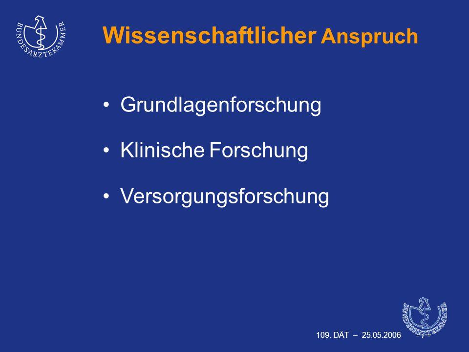 109. DÄT – 25.05.2006 - 7 - Wissenschaftlicher Anspruch Grundlagenforschung Klinische Forschung Versorgungsforschung