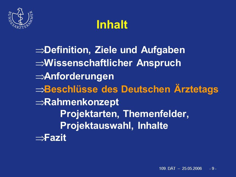109. DÄT – 25.05.2006 - 9 -  Definition, Ziele und Aufgaben  Wissenschaftlicher Anspruch  Anforderungen  Beschlüsse des Deutschen Ärztetags  Rahm