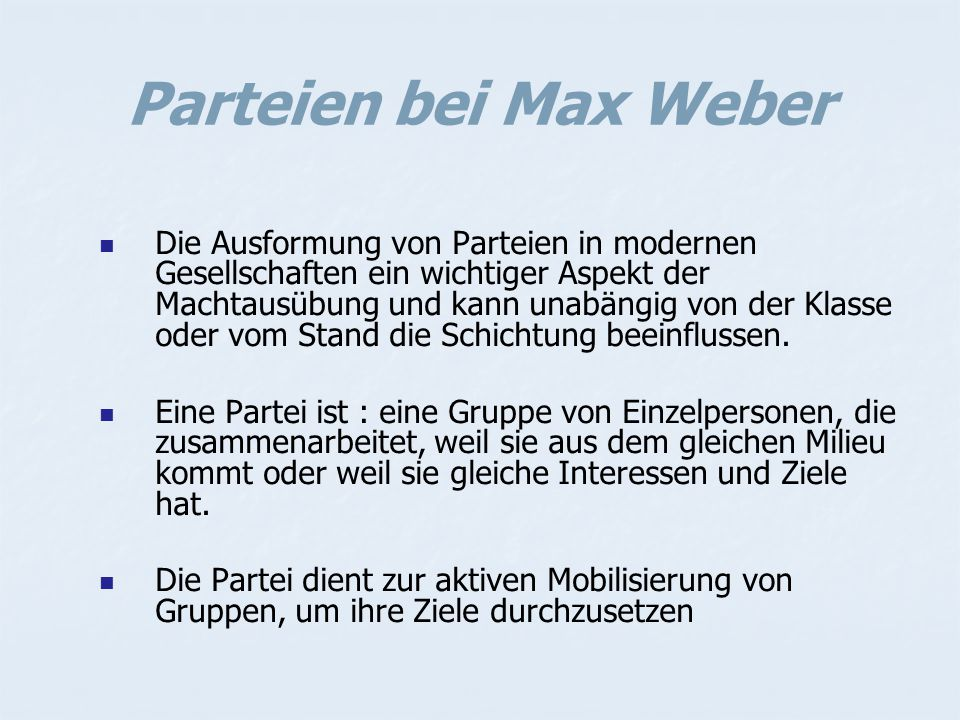 Parteien bei Max Weber Die Ausformung von Parteien in modernen Gesellschaften ein wichtiger Aspekt der Machtausübung und kann unabängig von der Klasse oder vom Stand die Schichtung beeinflussen.