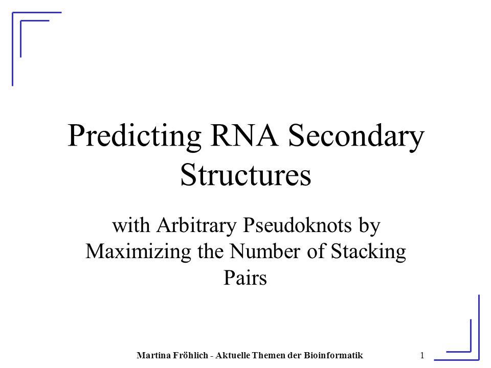 Martina Fröhlich - Aktuelle Themen der Bioinformatik12 Definitionen Die Stacking Pairs einer Sekundärstruktur P können in ein Rasterfeld eingebettet werden Die Basen der dazugehörigen RNA-Sequenz werden nacheinander durch Gitterpunkte auf einer horizontalen Linie L des Feldes dargestellt Ein Stacking Pair (s i,s i+1 ;s j-1,s j ) wird in der Art dargestellt, dass die Punkte s i bzw.