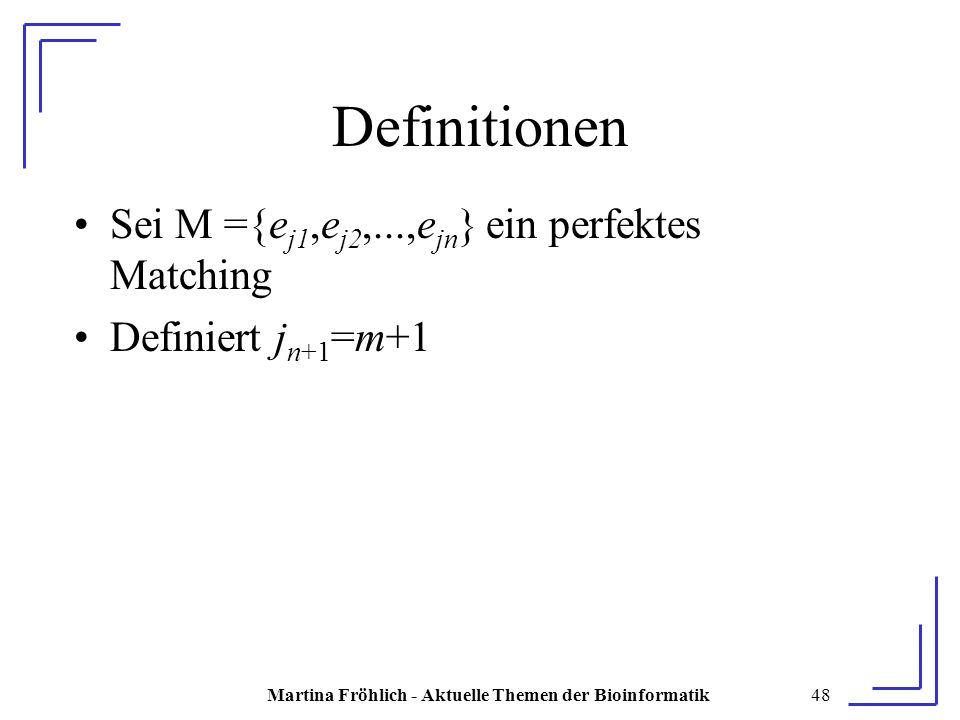 Martina Fröhlich - Aktuelle Themen der Bioinformatik48 Definitionen Sei M ={e j1,e j2,...,e jn } ein perfektes Matching Definiert j n+1 =m+1