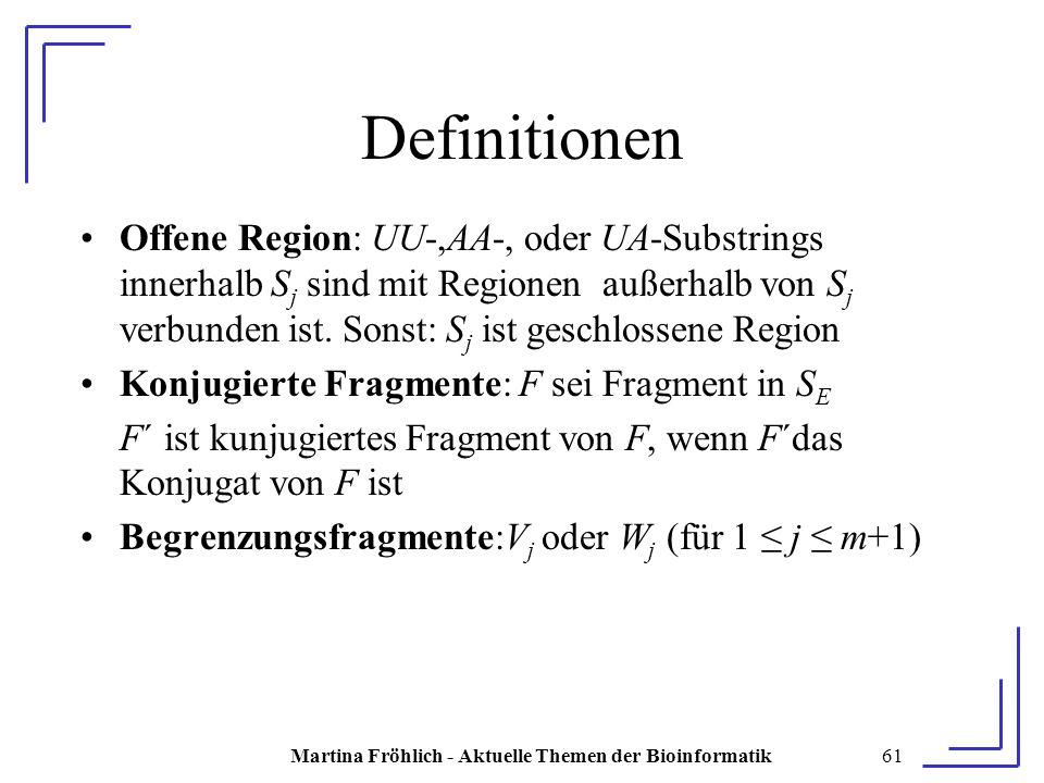 Martina Fröhlich - Aktuelle Themen der Bioinformatik61 Definitionen Offene Region: UU-,AA-, oder UA-Substrings innerhalb S j sind mit Regionen außerhalb von S j verbunden ist.