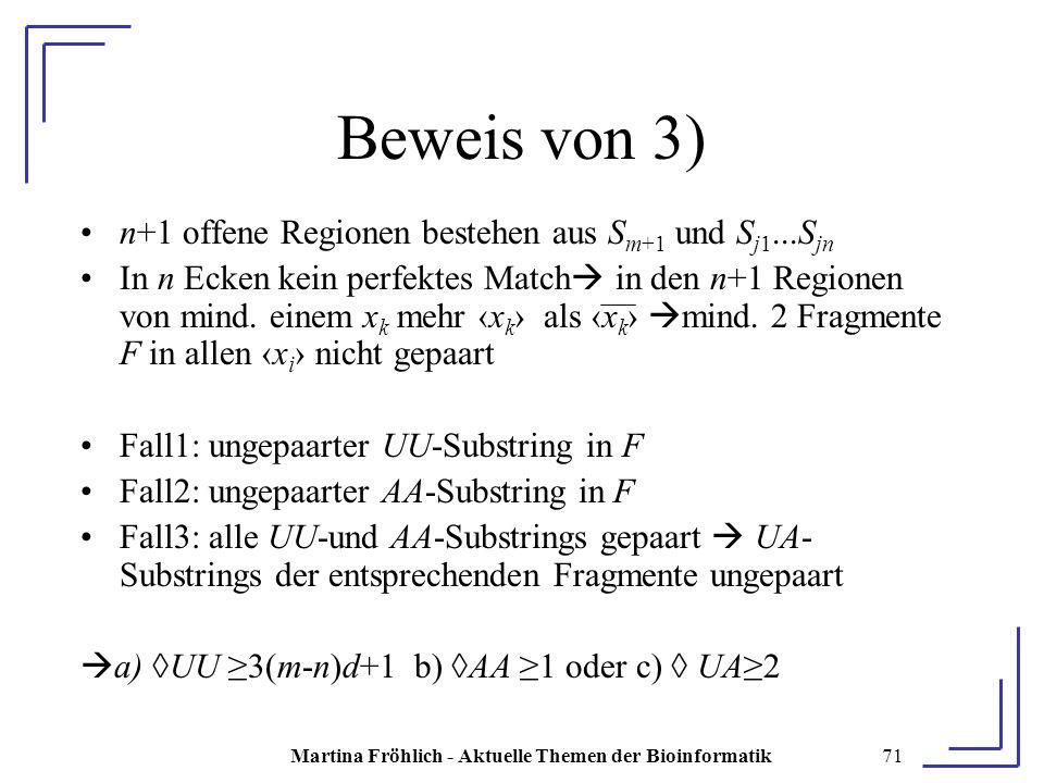 Martina Fröhlich - Aktuelle Themen der Bioinformatik71 Beweis von 3) n+1 offene Regionen bestehen aus S m+1 und S j1...S jn In n Ecken kein perfektes Match  in den n+1 Regionen von mind.