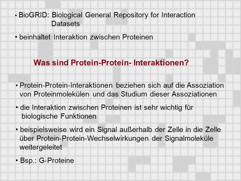 BioGRID: Biological General Repository for Interaction Datasets beinhaltet Interaktion zwischen Proteinen Was sind Protein-Protein- Interaktionen? Pro