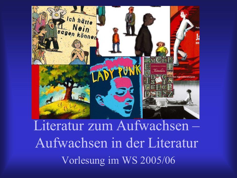 Literatur zum Aufwachsen – Aufwachsen in der Literatur Vorlesung im WS 2005/06